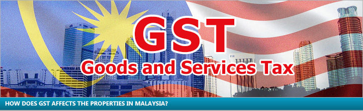 How does GST affects the properties in Malaysia